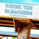 Under the Bleachers